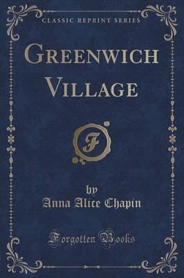 Greenwich Village (Classic Reprint) (Paperback): Anna Alice Chapin