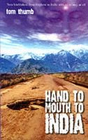 Hand to Mouth to India (Paperback): Tom Thumb