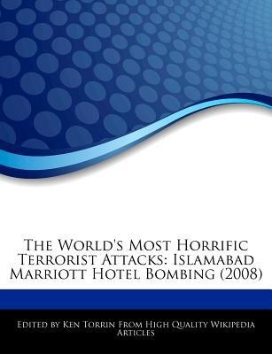 The World's Most Horrific Terrorist Attacks - Islamabad Marriott Hotel Bombing (2008) (Paperback): Ken Torrin