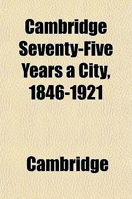 Cambridge Seventy-Five Years a City, 1846-1921 (Paperback): Cambridge
