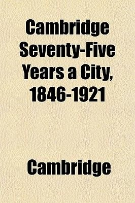 Cambridge Seventy-Five Years a City, 1846-1921 (Paperback): Cambridge