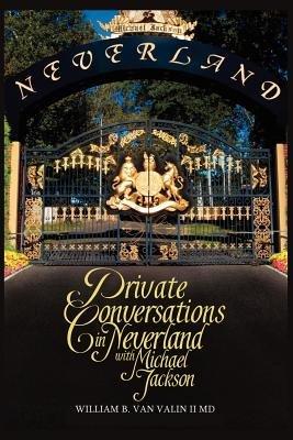 Private Conversations in Neverland with Michael Jackson (Paperback): William B. Van Valin II MD