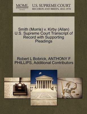 Smith (Morris) V. Kirby (Allan) U.S. Supreme Court Transcript of Record with Supporting Pleadings (Paperback): Robert L...