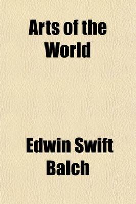 Arts of the World; Comparative Art Studies (Paperback): Edwin Swift Balch, Eugenia Hargous MacFarlane Balch