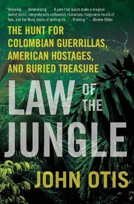 Law of the Jungle - The Hunt for Colombian Guerrillas, American Hostages, and Buried Treasure (Paperback): John Otis