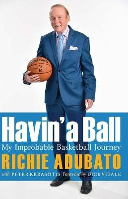 Havin' a Ball - My Improbable Basketball Journey (Hardcover): Richie Adubato, Peter Kerasotis