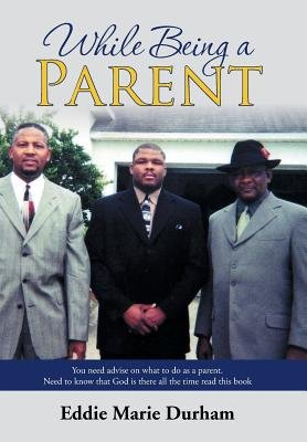While Being a Parent (Hardcover): Eddie Marie Durham