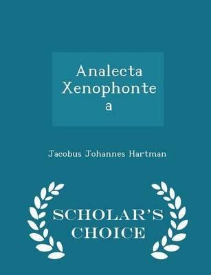 Analecta Xenophontea - Scholar's Choice Edition (Paperback): Jacobus Johannes Hartman