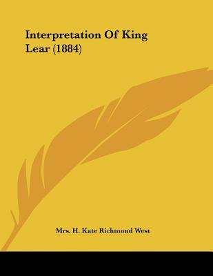 Interpretation of King Lear (1884) (Paperback): Mrs H Kate Richmond West