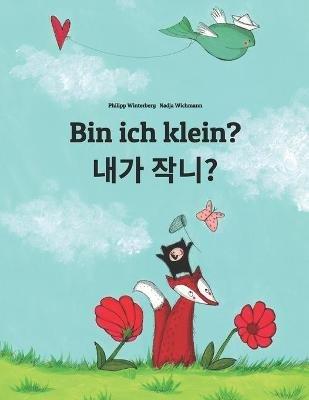 Bin Ich Klein? Naega Jag-Ayo?: Kinderbuch Deutsch-Koreanisch (Zweisprachig/Bilingual) (German, Paperback): Philipp Winterberg