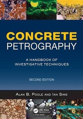 Concrete Petrography - A Handbook of Investigative Techniques, Second Edition (Electronic book text, 2nd New edition): Alan B....
