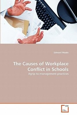 The Causes of Workplace Conflict in Schools (Paperback): Edward Maalo