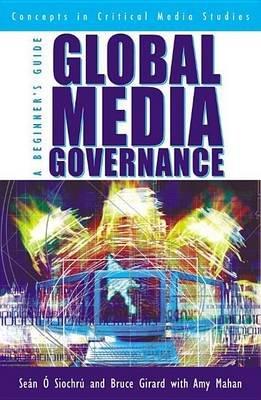 Global Media Governance (Electronic book text): Bruce Girard, Amy Mahan
