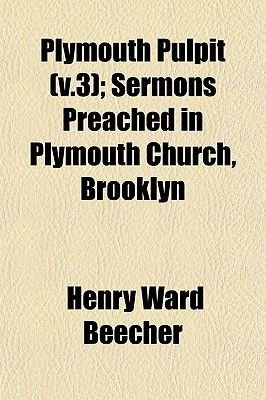 Plymouth Pulpit (V.3); Sermons Preached in Plymouth Church, Brooklyn (Paperback): Henry Ward Beecher