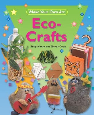 Eco-Crafts (Hardcover): Sally Henry, Trevor Cook