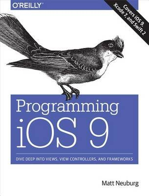 Programming IOS 9 - Dive Deep Into Views, View Controllers, and Frameworks (Electronic book text): Matt Neuburg