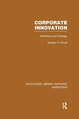 Corporate Innovation - Marketing and Strategy (Paperback): Gordon Foxall