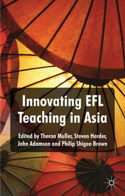 Innovating EFL Teaching in Asia (Electronic book text): Theron Muller, Steven Herder, John Adamson, Philip Shigeo Brown