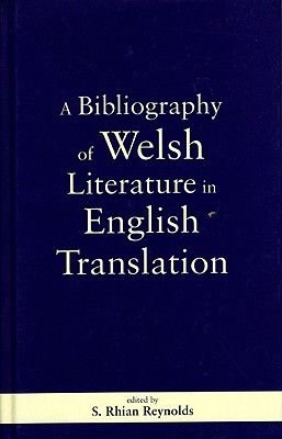 A Bibliography of Welsh Literature in English Translation (Hardcover, New): S. Rhian Reynolds