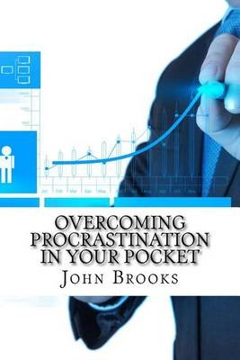 Overcoming Procrastination In Your Pocket (Paperback): John Brooks