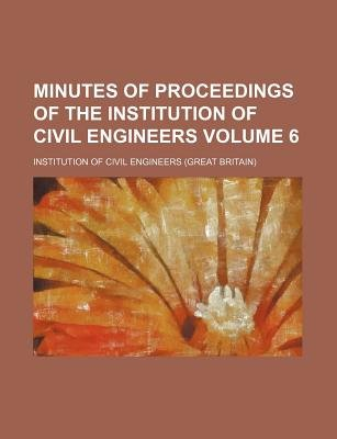 Minutes of Proceedings of the Institution of Civil Engineers Volume 6 (Paperback): Institution of Civil Engineers