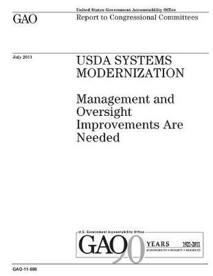 USDA Systems Modernization - Management and Oversight Improvements Are Needed: Report to Congressional Committees. (Paperback):...