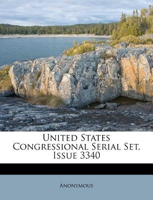 United States Congressional Serial Set, Issue 3340 (Paperback): Anonymous