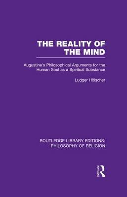 The Reality of the Mind - St Augustine's Philosophical Arguments for the Human Soul as a Spiritual Substance (Paperback):...