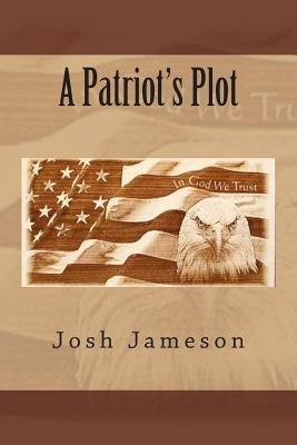 A Patriot's Plot (Paperback): Josh Jameson