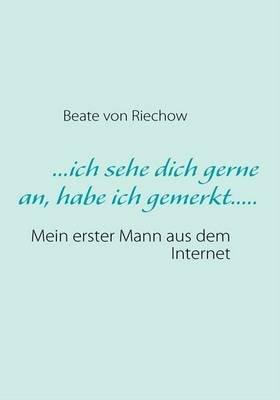 Ich Sehe Dich Gerne An, Habe Ich Gemerkt..... (German, Paperback): Beate von Riechow