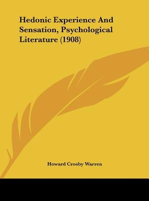 Hedonic Experience and Sensation, Psychological Literature (1908) (Hardcover): Howard Crosby Warren