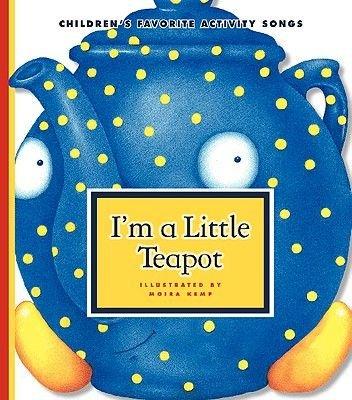 I'm a Little Teapot (Hardcover): Moira Kemp
