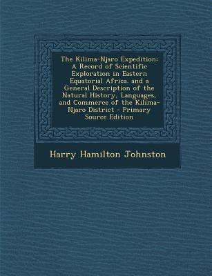 The Kilima-Njaro Expedition - A Record of Scientific Exploration in Eastern Equatorial Africa. and a General Description of the...