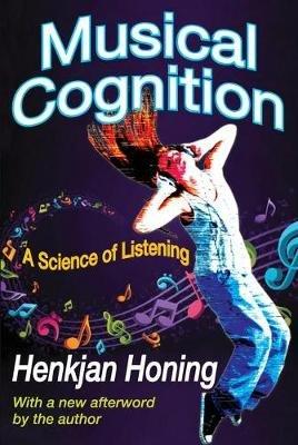Musical Cognition - A Science of Listening (Paperback): Henkjan Honing