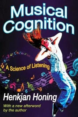 Musical Cognition - A Science of Listening (Paperback): Henkjan Honing