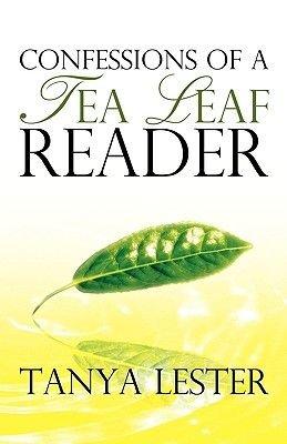 Confessions of a Tea Leaf Reader (Paperback): Tanya Lester