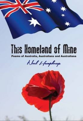 This Homeland of Mine - Poems of Australia, Australians and Australiana (Paperback): Noel Humphreys