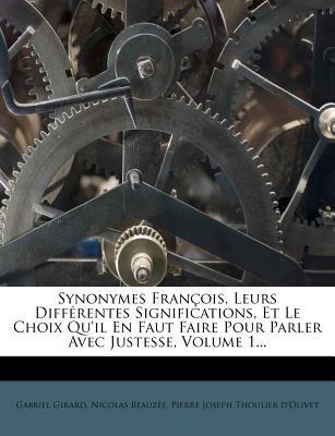 Synonymes Fran OIS, Leurs Diff Rentes Significations, Et Le Choix Qu'il En Faut Faire Pour Parler Avec Justesse, Volume...