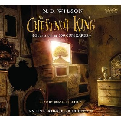 The Chestnut King - Book 3 of the 100 Cupboards (Standard format, CD): N. D. Wilson
