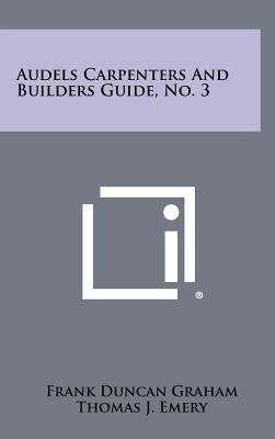 Audels Carpenters and Builders Guide, No. 3 (Hardcover): Frank Duncan Graham, Thomas J Emery