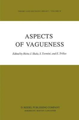 Aspects of Vagueness (Hardcover, 1984 ed.): Heinz J. Skala, S. Termini, E. Trillias