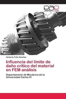 Influencia del Limite de Dano Critico del Material En Fem Analisis (Spanish, Paperback): Feito Sanchez Norberto