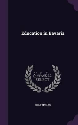 Education in Bavaria (Hardcover): Philip Magnus