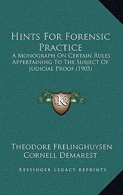 Hints for Forensic Practice - A Monograph on Certain Rules Appertaining to the Subject of Judicial Proof (1905) (Hardcover):...