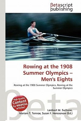 Rowing at the 1908 Summer Olympics - Men's Eights (Paperback): Lambert M. Surhone, Mariam T. Tennoe, Susan F. Henssonow
