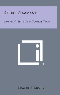 Strike Command - America's Elite New Combat Team (Hardcover): Frank Harvey