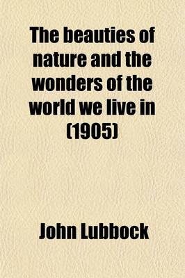 The Beauties of Nature (Paperback): John Lubbock
