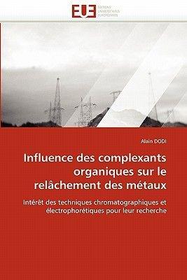 Influence Des Complexants Organiques Sur Le Relachement Des Metaux (French, Paperback): Dodi-A