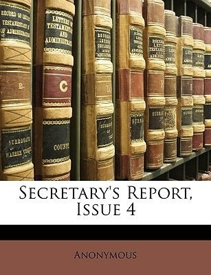Secretary's Report, Issue 4 (Paperback): Anonymous