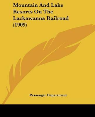 Mountain and Lake Resorts on the Lackawanna Railroad (1909) (Paperback): Department Passenger Department, Passenger Department